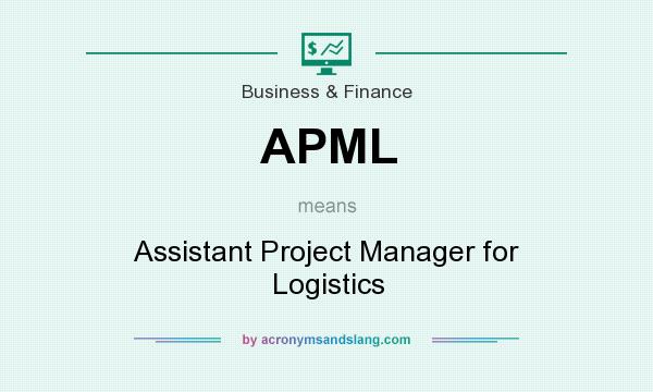 What does APML mean? It stands for Assistant Project Manager for Logistics