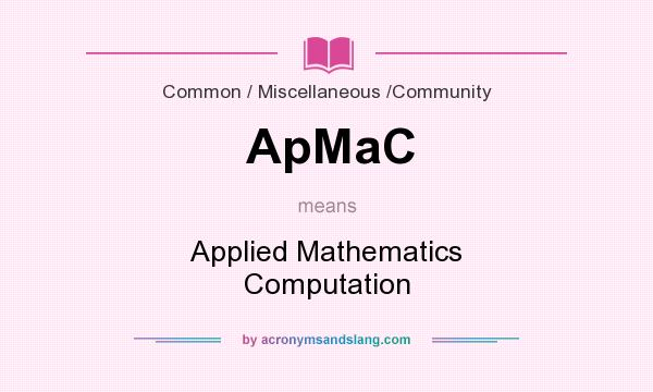 What does ApMaC mean? It stands for Applied Mathematics Computation