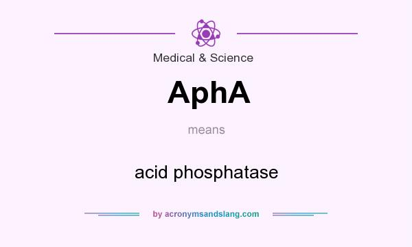 What does AphA mean? It stands for acid phosphatase