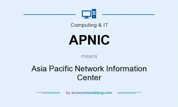 What does APNIC mean? It stands for Asia Pacific Network Information Center