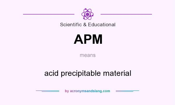What does APM mean? It stands for acid precipitable material