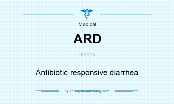 What does ARD mean? It stands for Antibiotic-responsive diarrhea