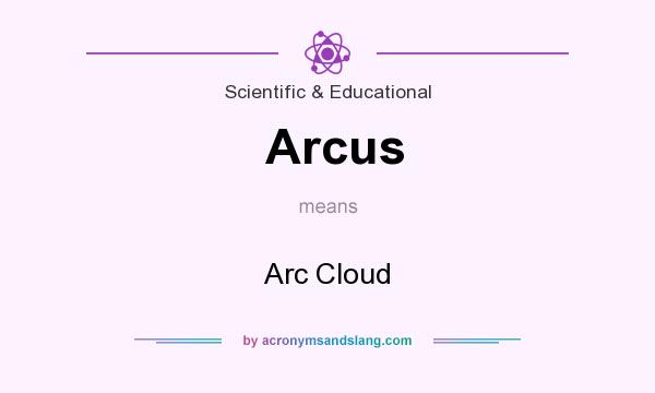 What does Arcus mean? It stands for Arc Cloud