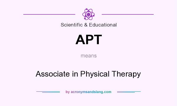 What does APT mean? It stands for Associate in Physical Therapy