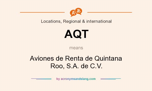 What does AQT mean? It stands for Aviones de Renta de Quintana Roo, S.A. de C.V.