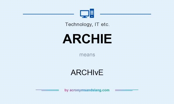 What does ARCHIE mean? It stands for ARCHIvE