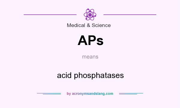 What does APs mean? It stands for acid phosphatases