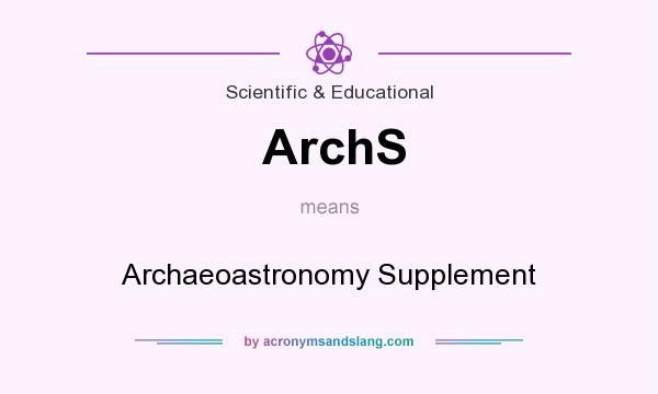 What does ArchS mean? It stands for Archaeoastronomy Supplement