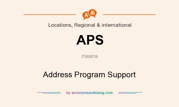 What does APS mean? It stands for Address Program Support