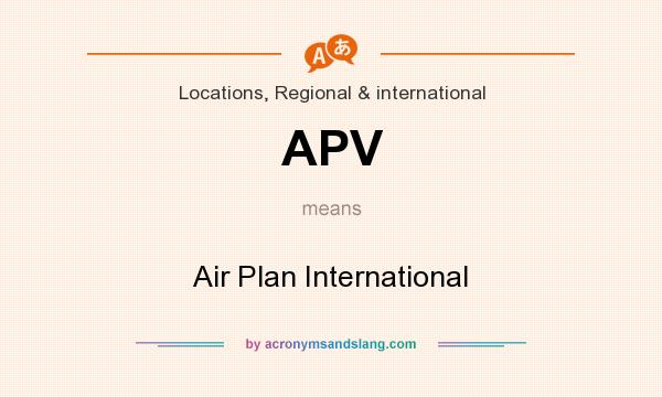 What does APV mean? It stands for Air Plan International