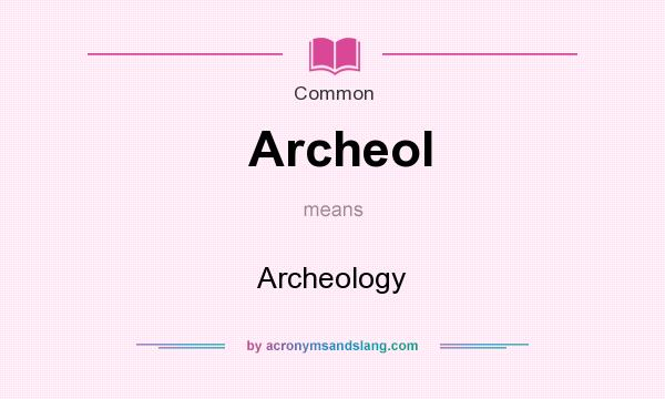 What does Archeol mean? It stands for Archeology