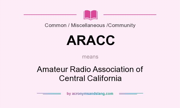 What does ARACC mean? It stands for Amateur Radio Association of Central California