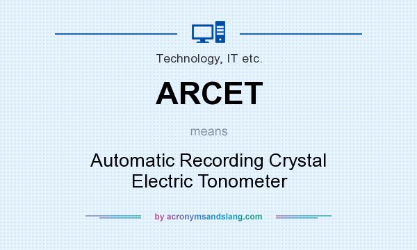 What does ARCET mean? It stands for Automatic Recording Crystal Electric Tonometer