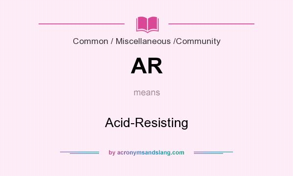 What does AR mean? It stands for Acid-Resisting