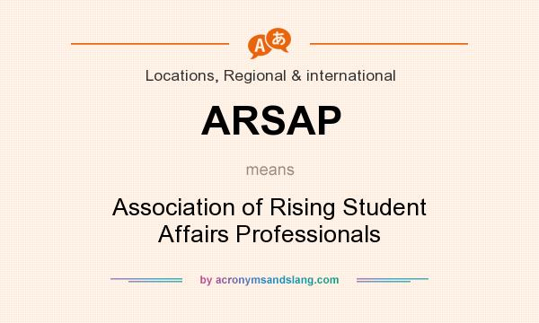 What does ARSAP mean? It stands for Association of Rising Student Affairs Professionals