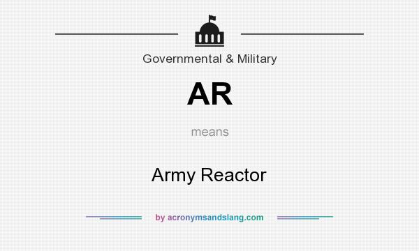 What does AR mean? It stands for Army Reactor