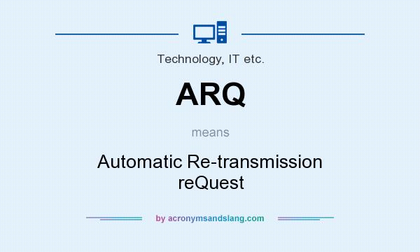 What does ARQ mean? It stands for Automatic Re-transmission reQuest