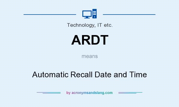 What does ARDT mean? It stands for Automatic Recall Date and Time