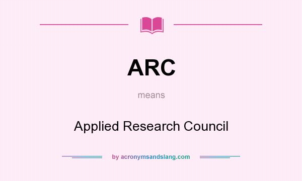 What does ARC mean? It stands for Applied Research Council