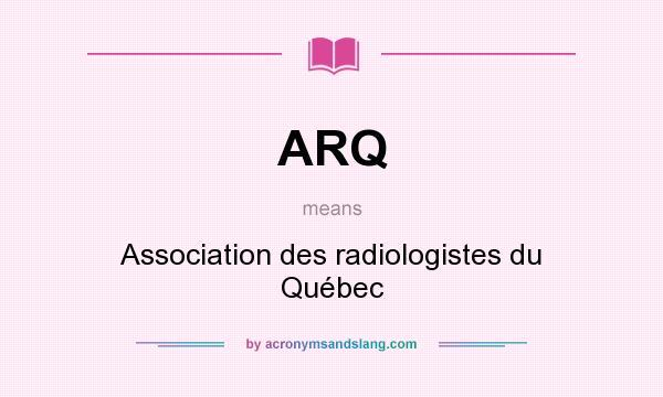 What does ARQ mean? It stands for Association des radiologistes du Québec