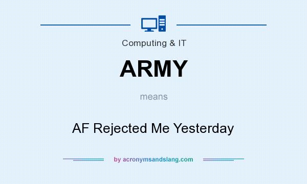 What does ARMY mean? It stands for AF Rejected Me Yesterday