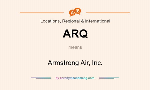 What does ARQ mean? It stands for Armstrong Air, Inc.