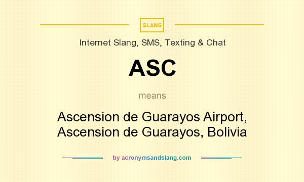 What does ASC mean? It stands for Ascension de Guarayos Airport, Ascension de Guarayos, Bolivia
