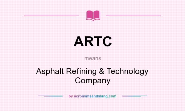 What does ARTC mean? It stands for Asphalt Refining & Technology Company