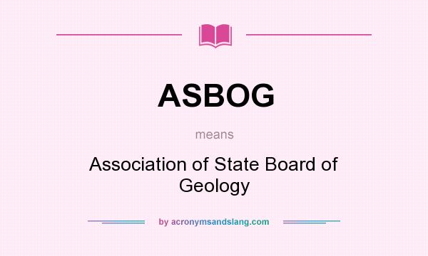 What does ASBOG mean? It stands for Association of State Board of Geology