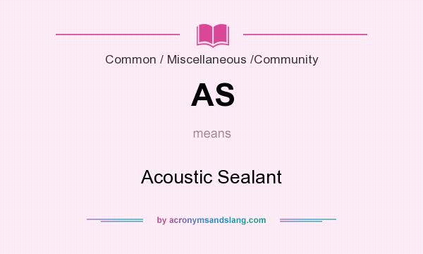 What does AS mean? It stands for Acoustic Sealant