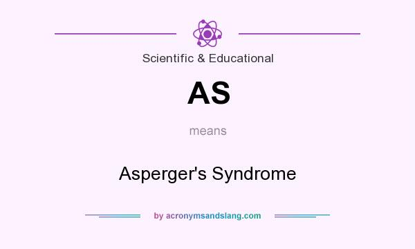 What does AS mean? It stands for Asperger`s Syndrome