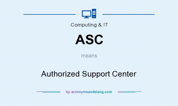 What does ASC mean? It stands for Authorized Support Center