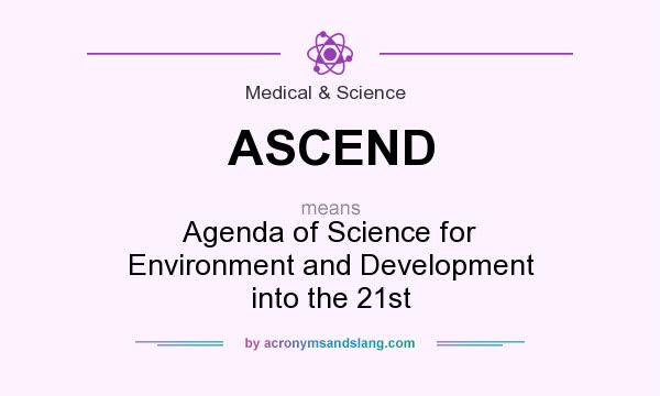 What does ASCEND mean? It stands for Agenda of Science for Environment and Development into the 21st