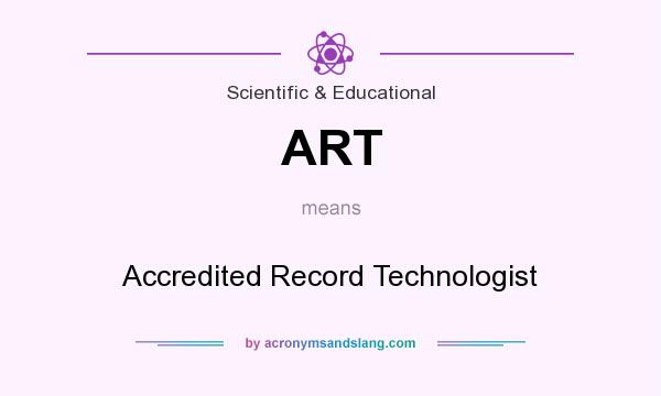What does ART mean? It stands for Accredited Record Technologist