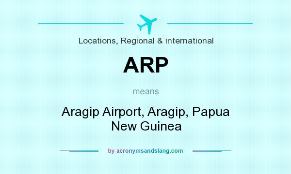 What does ARP mean? It stands for Aragip Airport, Aragip, Papua New Guinea