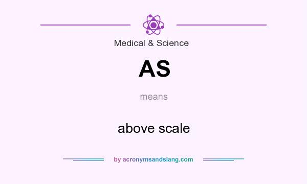 What does AS mean? It stands for above scale