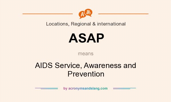 What does ASAP mean? It stands for AIDS Service, Awareness and Prevention