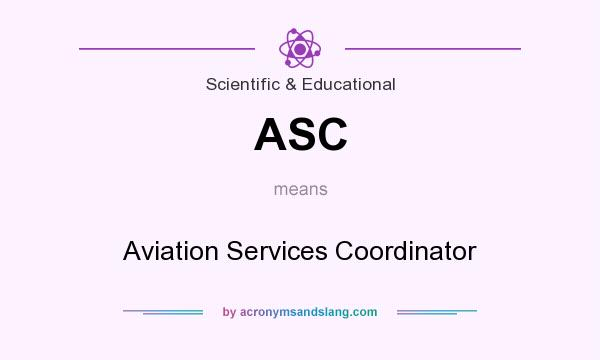 What does ASC mean? It stands for Aviation Services Coordinator