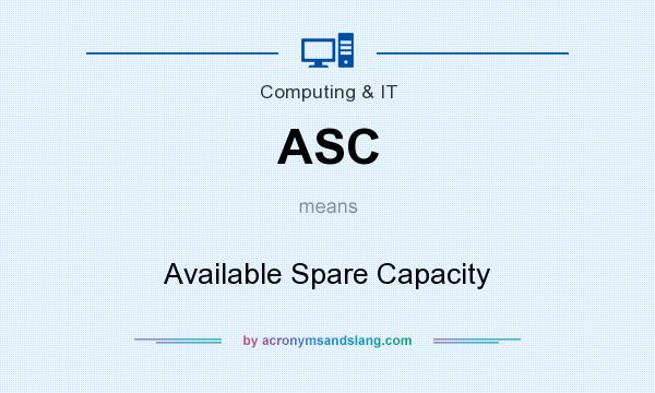 What does ASC mean? It stands for Available Spare Capacity
