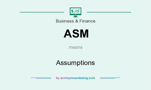 What does ASM mean? It stands for Assumptions