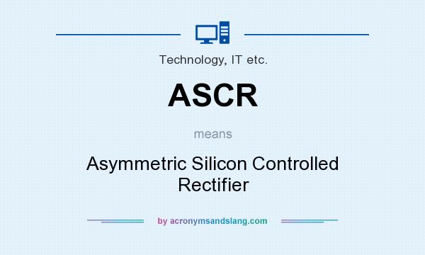 What does ASCR mean? It stands for Asymmetric Silicon Controlled Rectifier