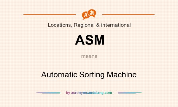 What does ASM mean? It stands for Automatic Sorting Machine