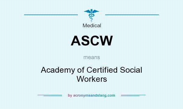 What does ASCW mean? It stands for Academy of Certified Social Workers