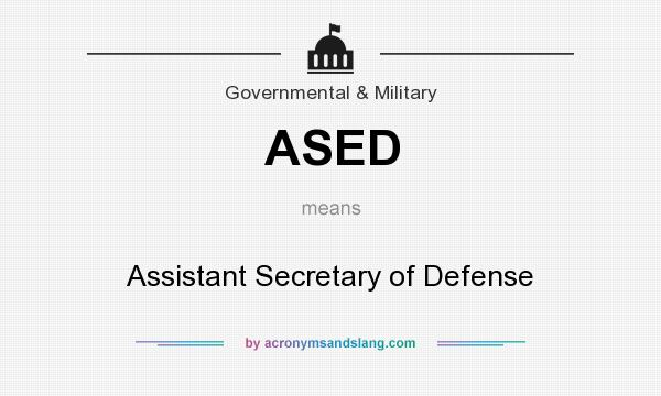 What does ASED mean? It stands for Assistant Secretary of Defense