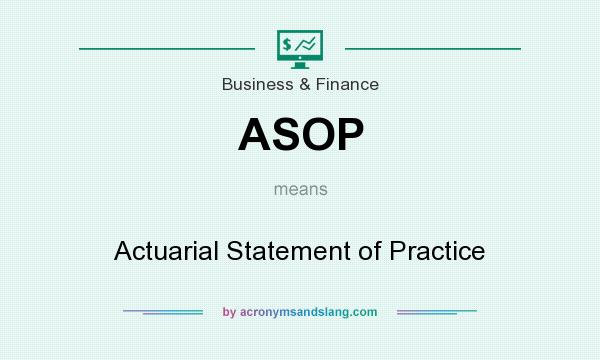 What does ASOP mean? It stands for Actuarial Statement of Practice