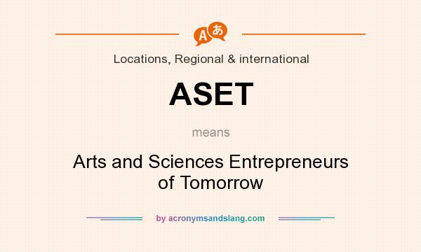 What does ASET mean? It stands for Arts and Sciences Entrepreneurs of Tomorrow