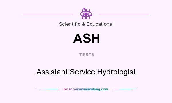 What does ASH mean? It stands for Assistant Service Hydrologist