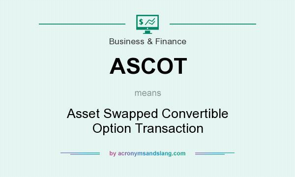 What does ASCOT mean? It stands for Asset Swapped Convertible Option Transaction