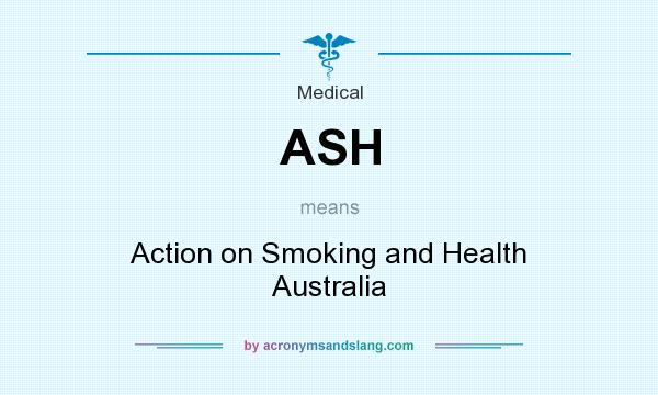 What does ASH mean? It stands for Action on Smoking and Health Australia