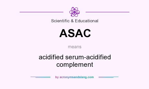 What does ASAC mean? It stands for acidified serum-acidified complement